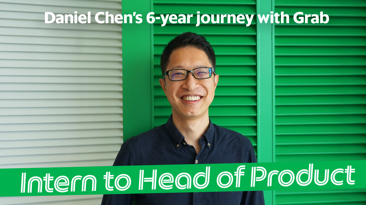6 years at Grab: Daniel's journey from Intern to Head of Product